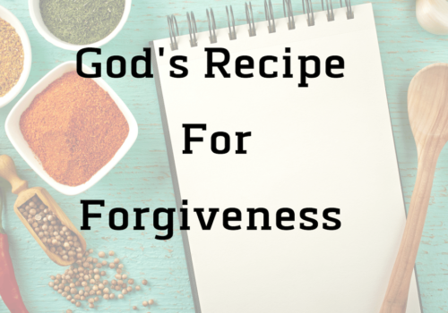 God's Recipe For Forgiveness