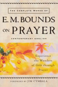 The Complete Work of E.M. Bounds on Prayer